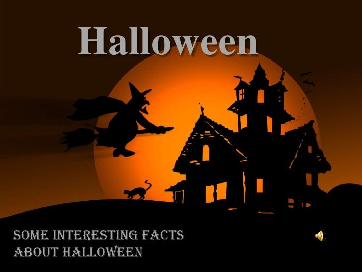 Halloween<br />Some interesting facts about Halloween<br />