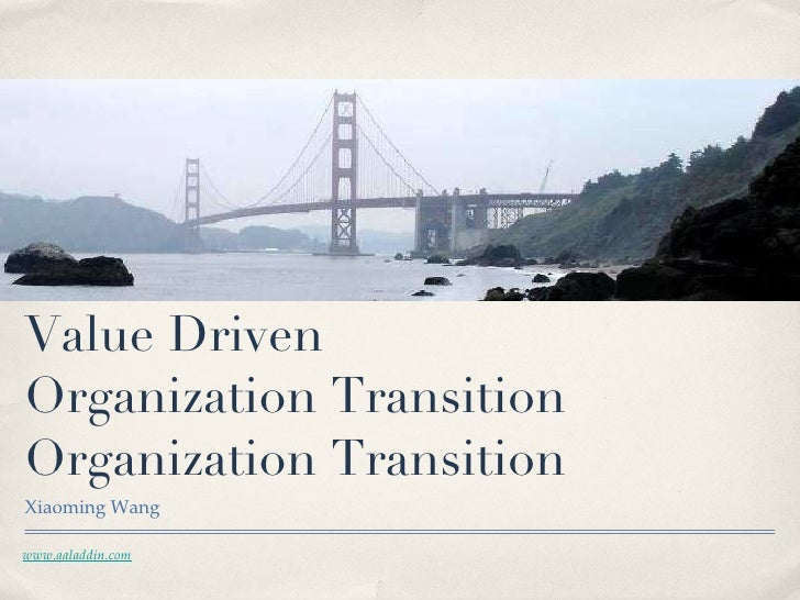 Value Driven  Organization Transition Organization Transition <ul><li>Xiaoming Wang </li></ul>www.aaladdin.com