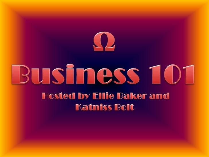 Hosted by Ellie Baker and Katniss Bolt  <br />ΩBusiness 101<br />