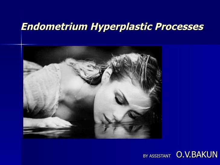 Endometrium Hyperplastic Processes BY ASSISTANT   O.V.BAKUN