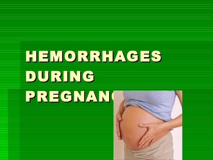 HEMORRHAGES DURING PREGNANCY
