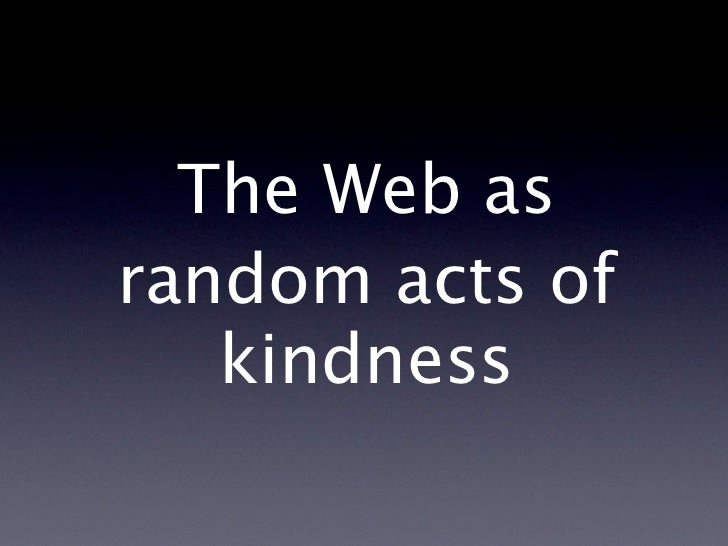 The Web asrandom acts of   kindness