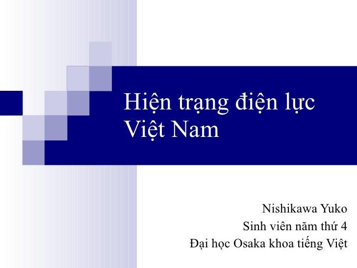 Hiện trạng điện lực Việt Nam Nishikawa Yuko Sinh viên năm thứ 4 Đại học Osaka khoa tiếng Việt