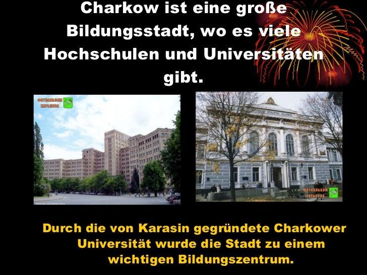 Charkow ist eine große Bildungsstadt, wo es viele Hochschulen und Universitäten gibt. <ul><li>Durch die von Karasin gegrün...