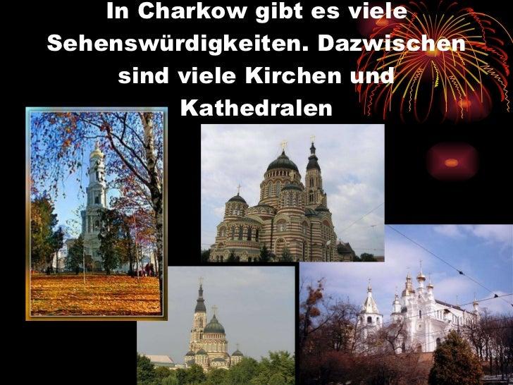 In Charkow gibt es viele Sehenswürdigkeiten. Dazwischen sind viele Kirchen und Kathedralen