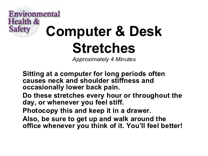 Computer & Desk          Stretches                Approximately 4 MinutesSitting at a computer for long periods oftencause...