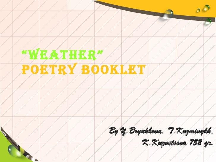 """"""" WEATHER""""   Poetry booklet By Y.Bryukhova, T.Kuzminykh, K.Kuznetsova 752 gr."""