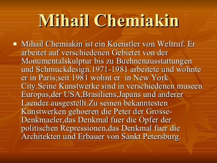 Mihail Chemiakin <ul><li>Mihail Chemiakin ist ein Kuenstler von Weltruf. Er arbeitet auf verschiedenen Gebietet von der Mo...