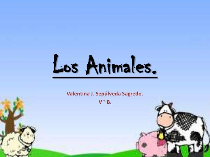 Los Animales. Valentina J. Sepúlveda Sagredo.               V ° B.