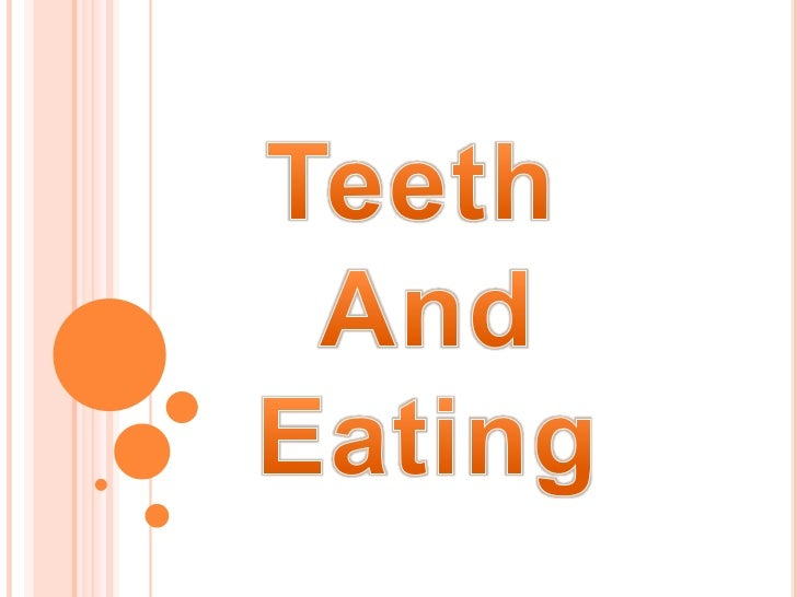 Teeth <br />And<br />Eating<br />