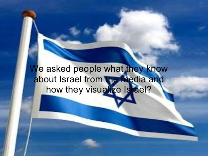 We asked people what they know about Israel from the media and how they visualize Israel?