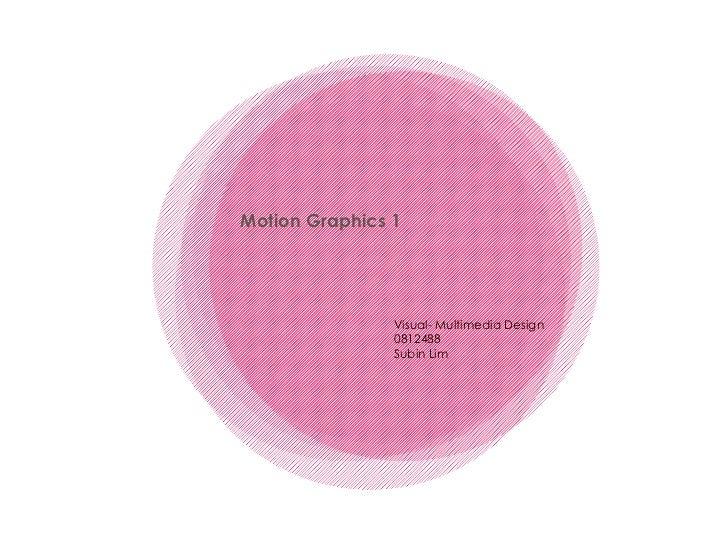 Motion Graphics 1 Visual- Multimedia Design 0812488 Subin Lim