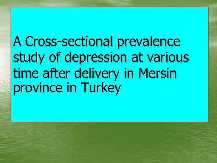 A Cross-sectional prevalencestudy of depression at varioustime after delivery in Mersinprovince in Turkey