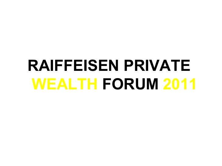 RAIFFEISEN  PRIVATE WEALTH   FORUM  2011