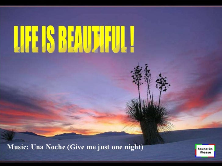 LIFE IS BEAUTIFUL ! 生命是美麗的 ! Music: Una Noche (Give me just one night)