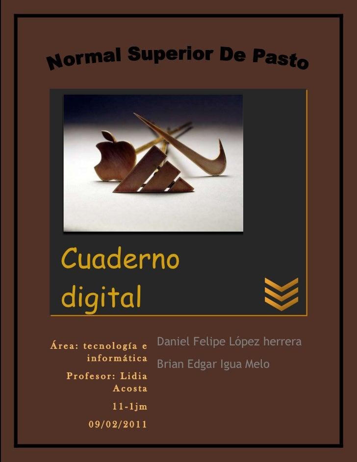 Área: tecnología e informáticaProfesor: Lidia Acosta11-1jm09/02/2011Daniel Felipe López herrera        Brian Edgar Igua Me...