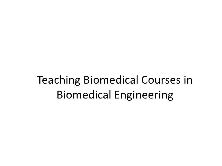 تدريس المقررات الطبية في الهندسة الطبية Teaching Biomedical Courses in Biomedical Engineering <br />إعداد:<br />م. رفيده ع...