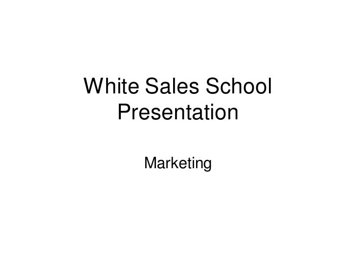 White Sales School  Presentation     Marketing
