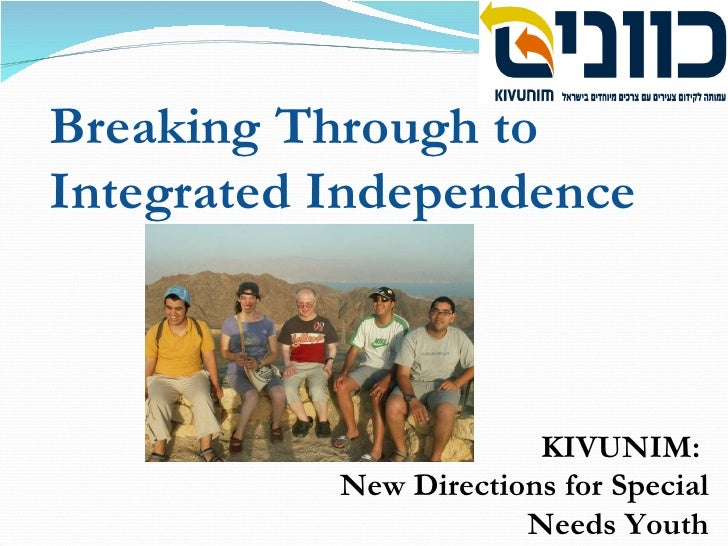 KIVUNIM:  New Directions for Special Needs Youth Breaking Through to Integrated Independence