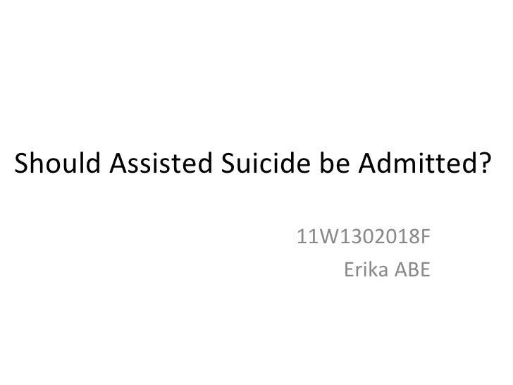 Should Assisted Suicide be Admitted? 11W1302018F Erika ABE