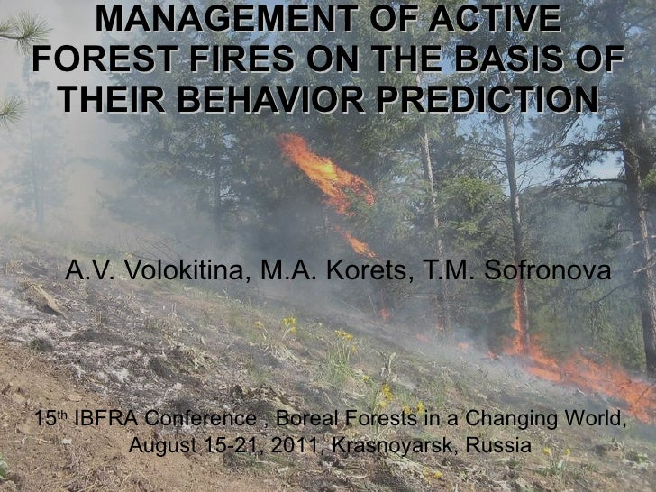 MANAGEMENT OF ACTIVE FOREST FIRES ON THE BASIS OF THEIR BEHAVIOR PREDICTION A.V. Volokitina, M.A. Korets, T.M. Sofronova И...