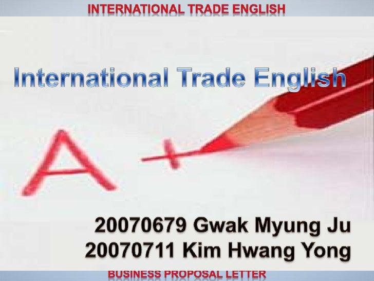 International Trade English <br />20070679 GwakMyungJu<br />20070711 Kim Hwang Yong<br />