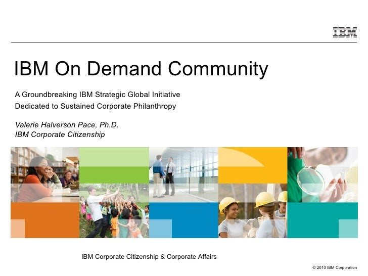 IBM On Demand Community  A Groundbreaking IBM Strategic Global Initiative Dedicated to Sustained Corporate Philanthropy Va...