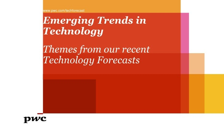 www.pwc.com/techforecastEmerging Trends inTechnologyThemes from our recentTechnology Forecasts