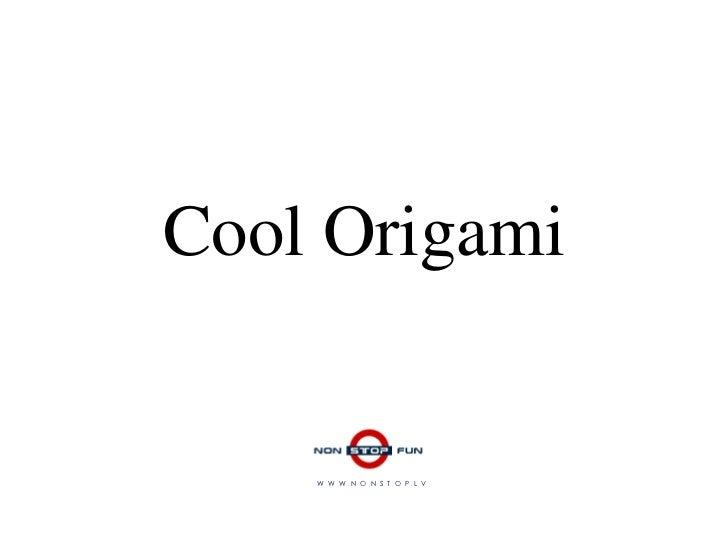 Cool Origami    W W W.N O N S T O P.L V