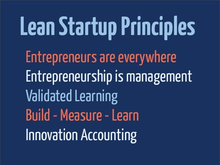 Lean Startup PrinciplesEntrepreneurs are everywhereEntrepreneurship is managementValidated LearningBuild - Measure - Learn...