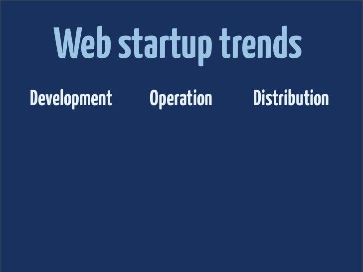 Web startup trendsDevelopment   Operation   Distribution