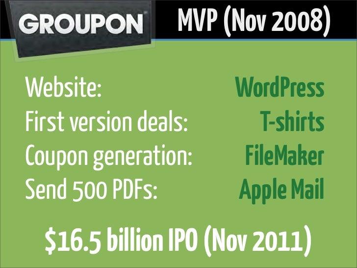 MVP (Nov 2008)Website:               WordPressFirst version deals:      T-shirtsCoupon generation:      FileMakerSend 500 ...