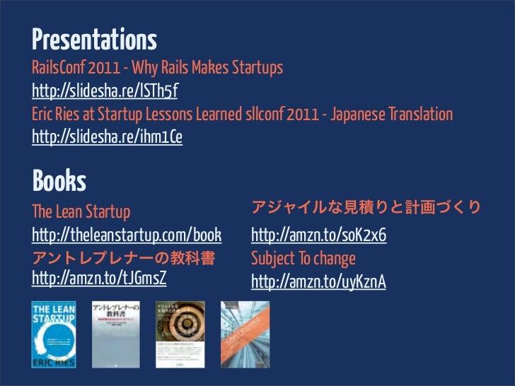 PresentationsRailsConf 2011 - Why Rails Makes Startupshttp://slidesha.re/lSTh5fEric Ries at Startup Lessons Learned sllcon...