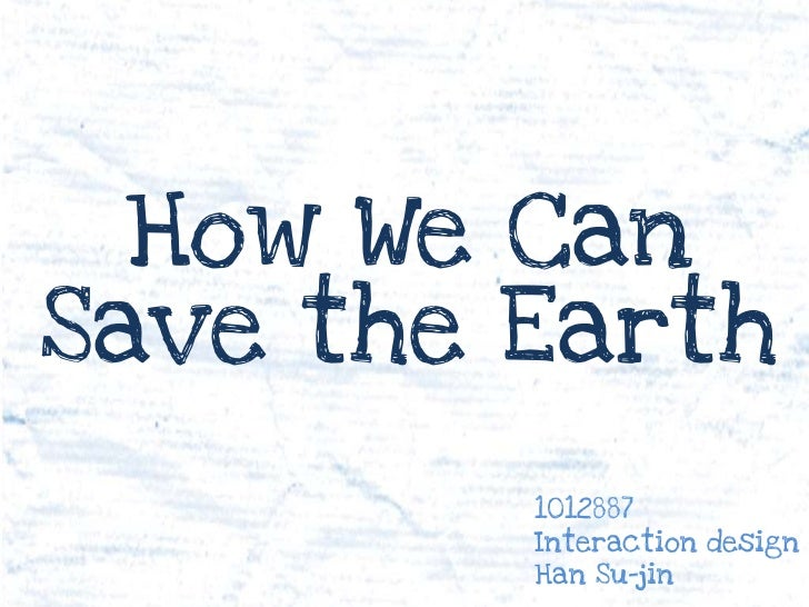 How We CanSave the Earth         1012887         Interaction design         Han Su-jin