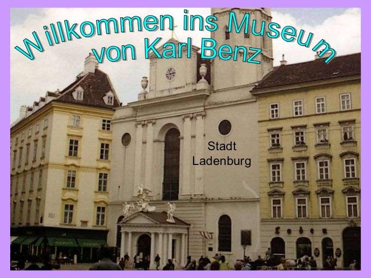 Willkommen ins Museum von Karl Benz Stadt  Ladenburg