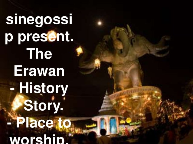 sinegossi p present. The Erawan - History - Story. - Place to