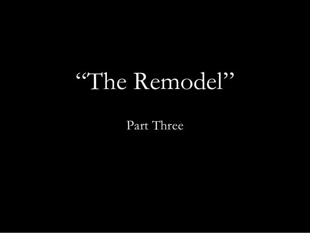 """""""The Remodel"""" Part Three"""