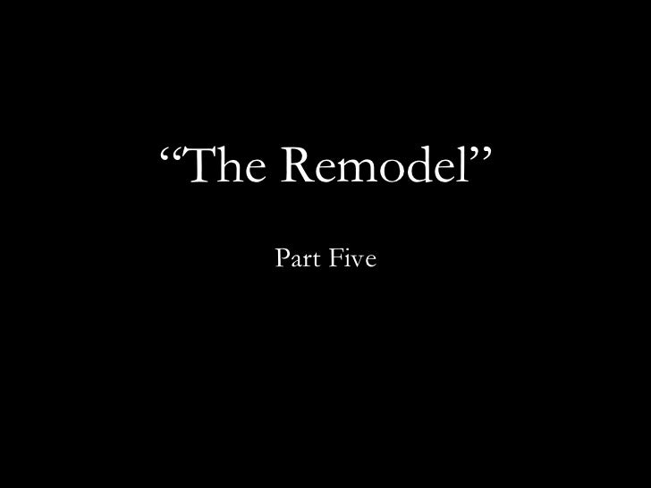 """ The Remodel"" Part Five"