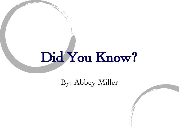 Did You Know? By: Abbey Miller