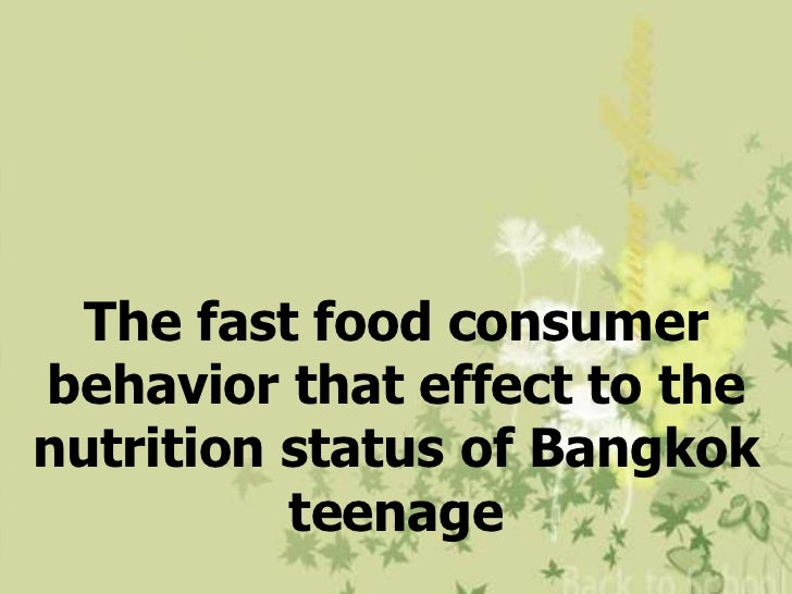 The fast food consumerbehavior that effect to thenutrition status of Bangkok          teenage