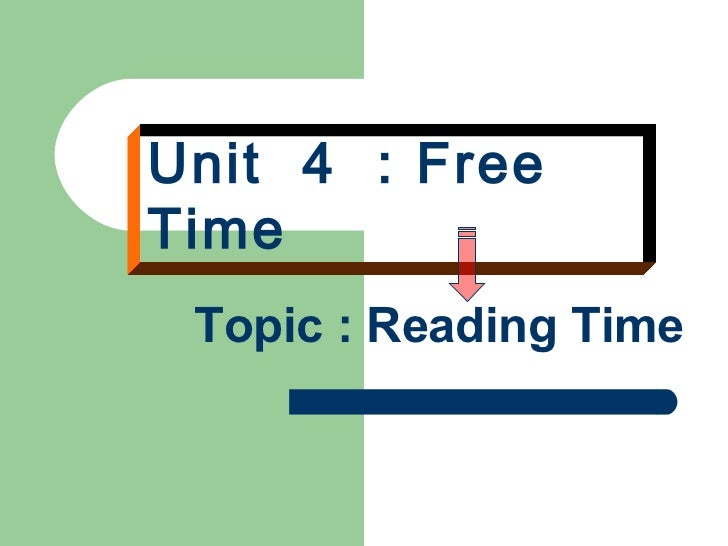 Unit   4  : Free Time   Topic : Reading Time