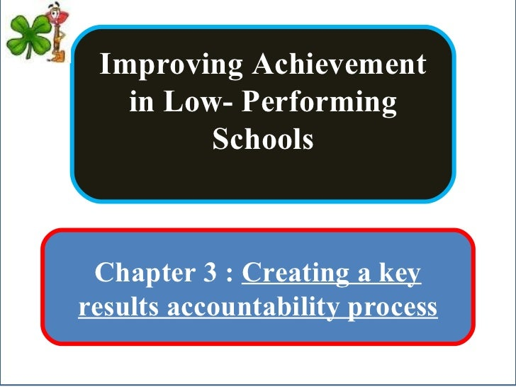 Improving Achievement in Low- Performing Schools Chapter 3 :  Creating a key results accountability process