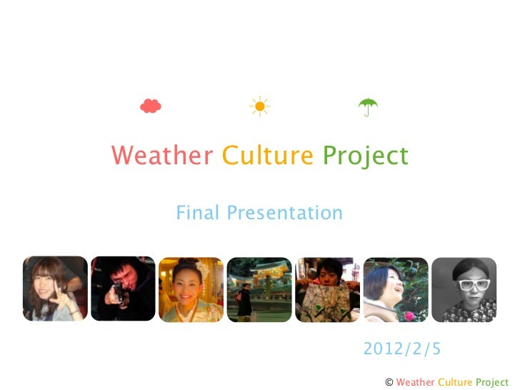 Weather Culture Project    Final Presentation                         2012/2/5                           © Weather Culture...