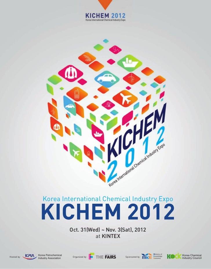 Korea International Chemical Industry Expo                      Oct. 31(Wed) ~ Nov. 3(Sat), 2012                          ...