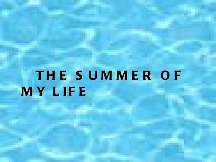 THE SUMMER OF MY LIFE