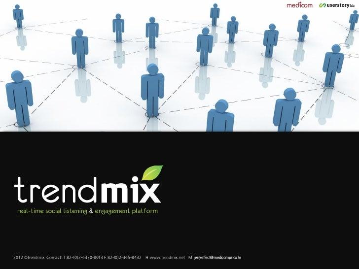 2012 ©trendmix Contact: T.82-(0)2-6370-8013 F.82-(0)2-365-8432   H.www.trendmix.net M. jerryeffect@medicompr.co.kr