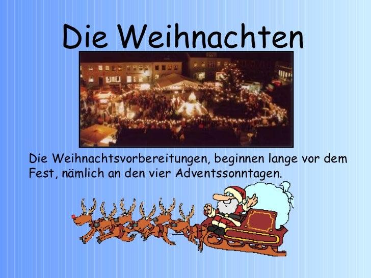 Die   Weihnachten Die Weihnachtsvorbereitungen, beginnen lange vor dem Fest, nämlich an den vier Adventssonntagen.