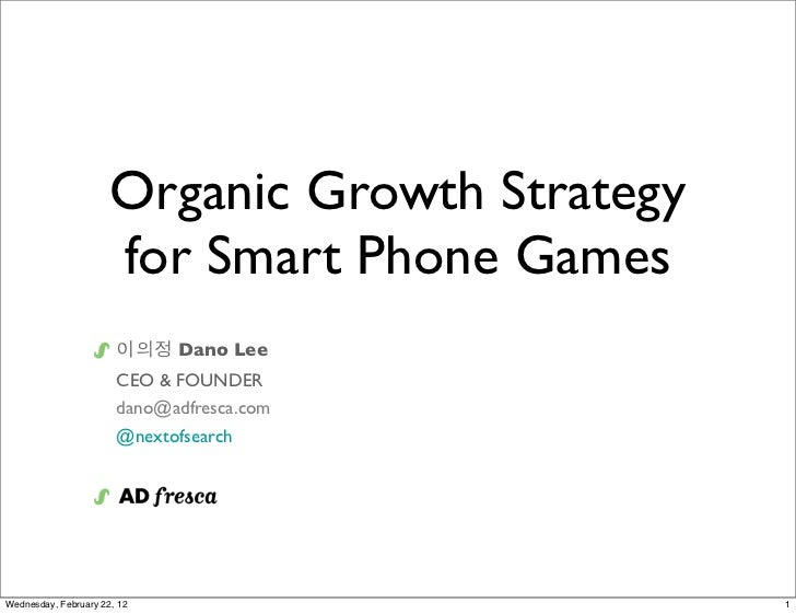 Organic Growth Strategy                      for Smart Phone Games                       이의정 Dano Lee                     ...