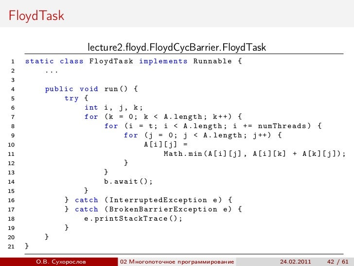 FloydTask                           lecture2.floyd.FloydCycBarrier.FloydTask 1   static class FloydTask implements Runnable...