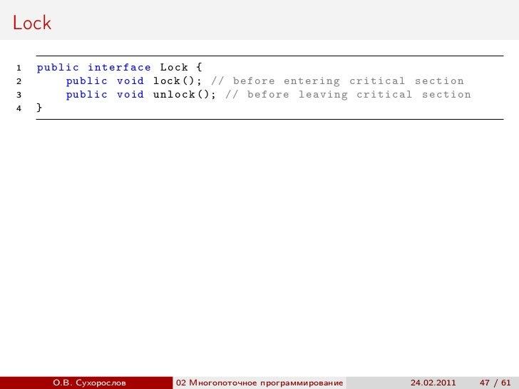 Lock1   public interface Lock {2       public void lock (); // before entering critical section3       public void unlock ...